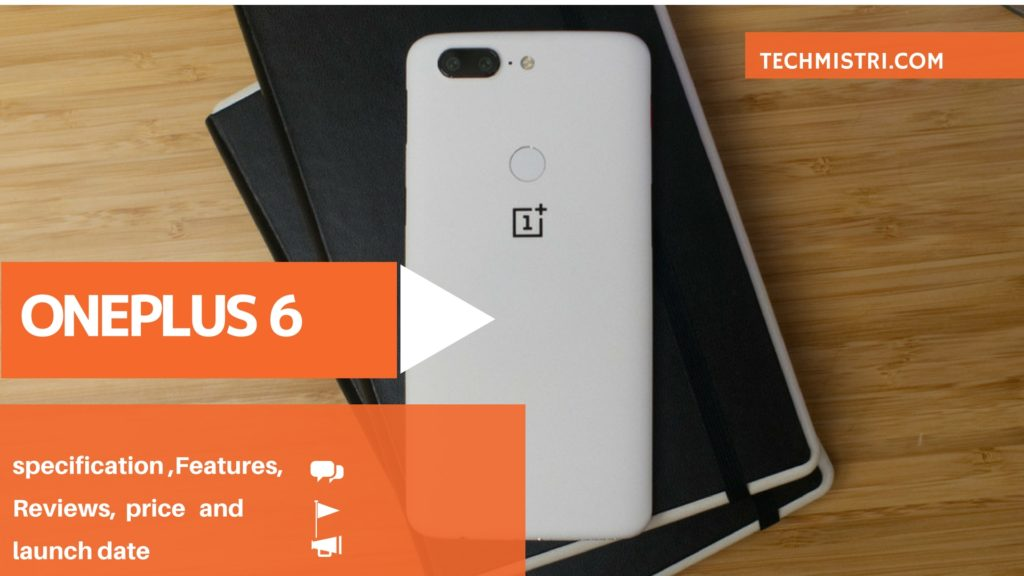 Oneplus 6 specification,5 unique Features, price and launch date full details in hindi
